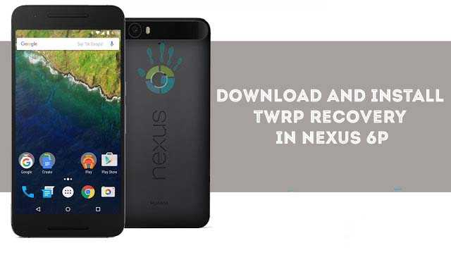 Download and Install  TWRP recovery  in Nexus 6P