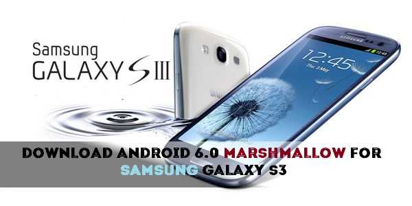 Android 6 0 Marshmallow ROM For Samsung Galaxy S3