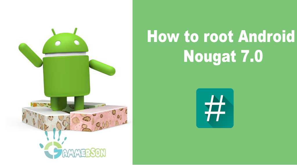 how to root android nougat 7