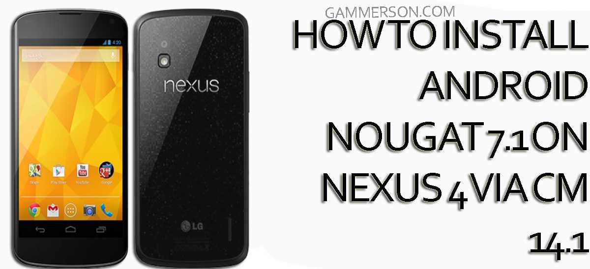 How to Install Android 7.1 on Google Nexus 4 Via CM 14.1.