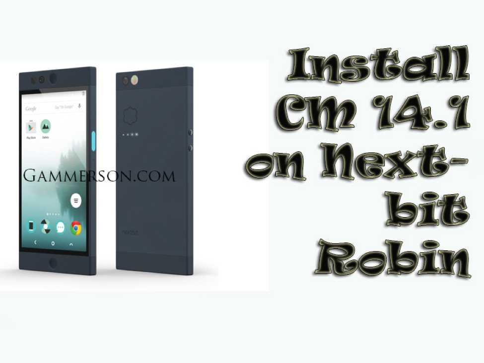 How to Install CM14.1 Nougat on Nextbit Robin