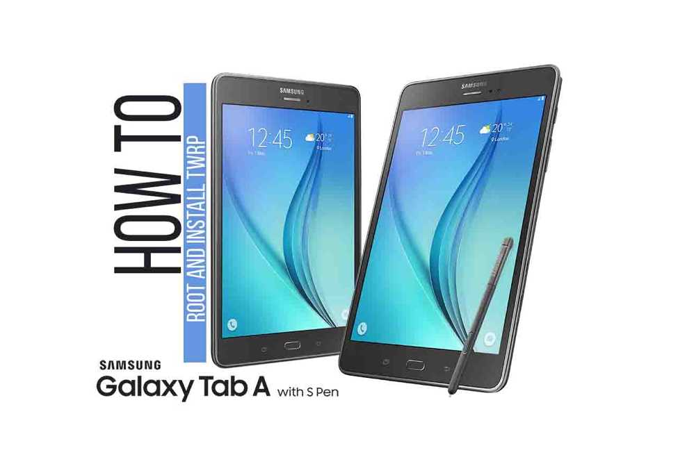 Install TWRP and Root Galaxy Tab A 9 7 [SM-T550/ T555/ SM