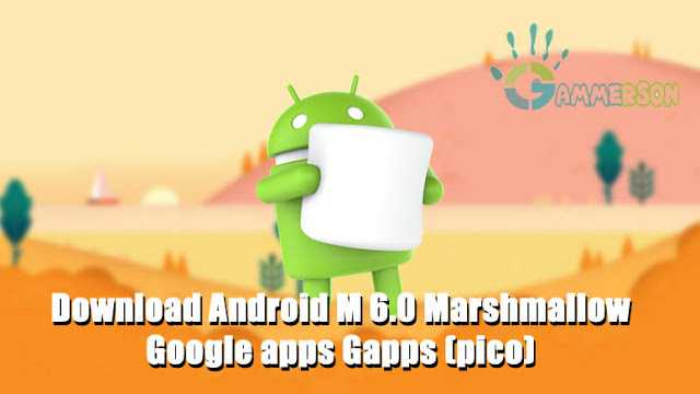download gapps 6.0.1 and gapps 6.0 marhmallow