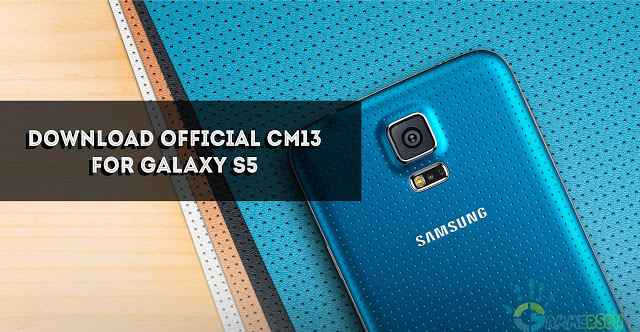 CM13]Download Official CM13 Rom For Galaxy S5 [klte]