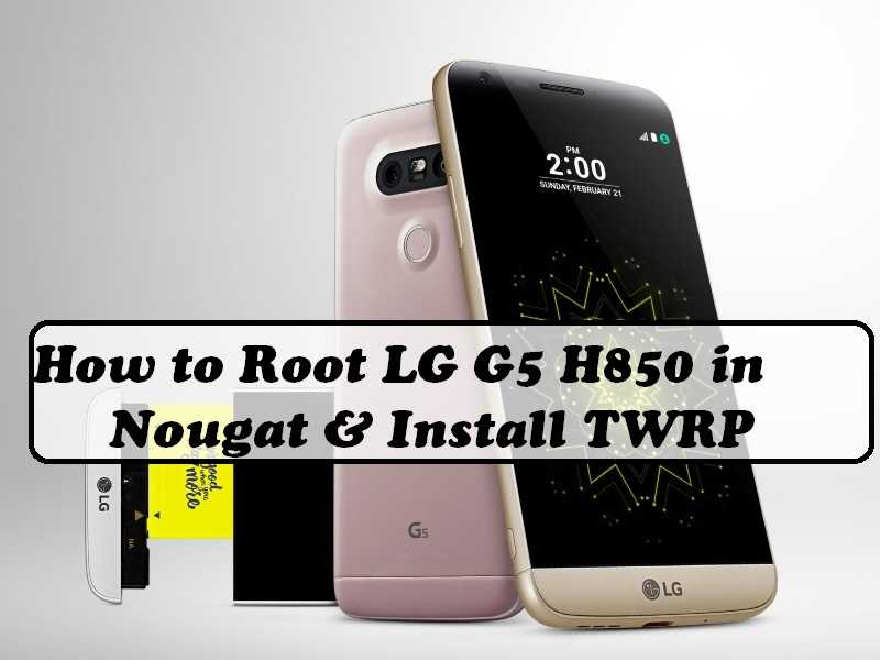 How to Root LG G5 H850 in Nougat & Install TWRP