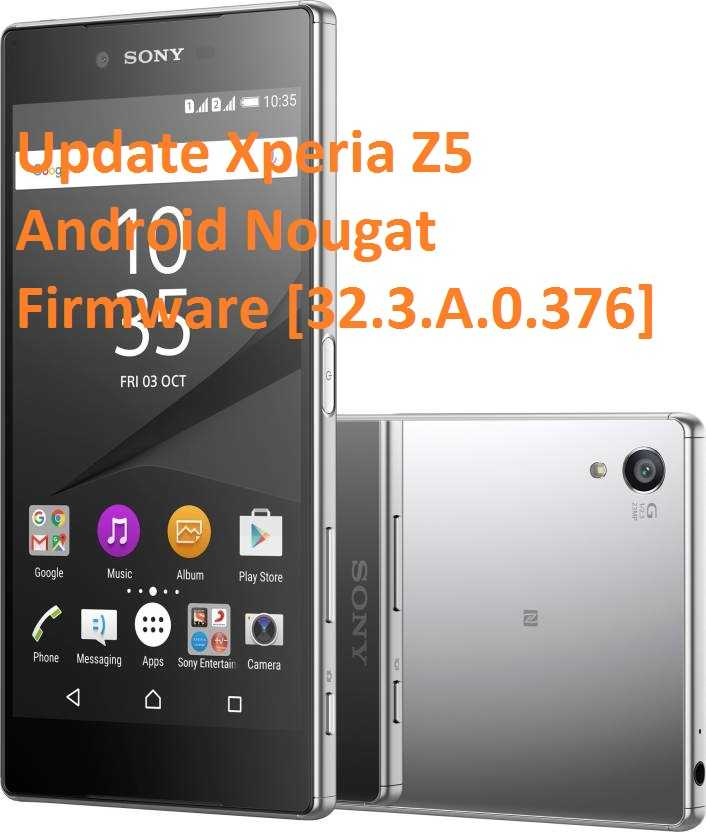Update Xperia Z5 Android Nougat Firmware [32 3 A 0 376]