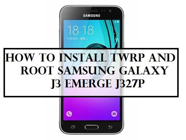 How to Install TWRP and Root Samsung Galaxy J3 Emerge J327P