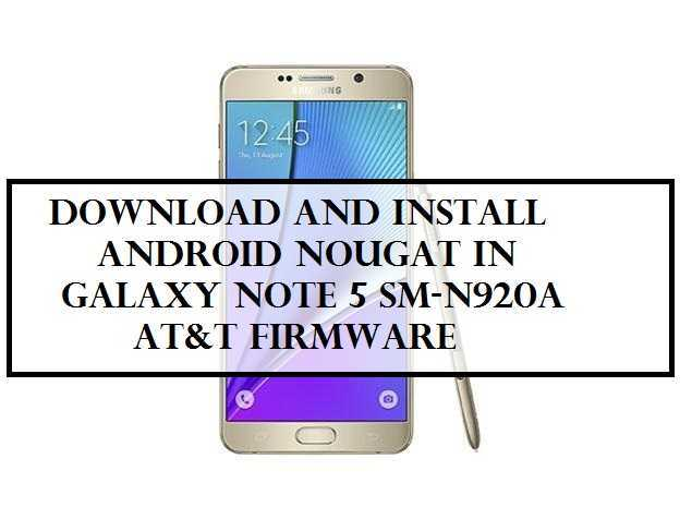 Download Stock Full Android 7 0 Galaxy Note 5 SM-N920A AT&T Firmware