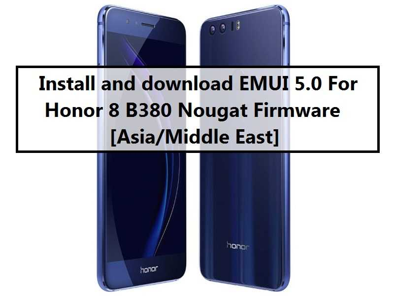 Install and download EMUI 5 0 For Honor 8 B380 Nougat