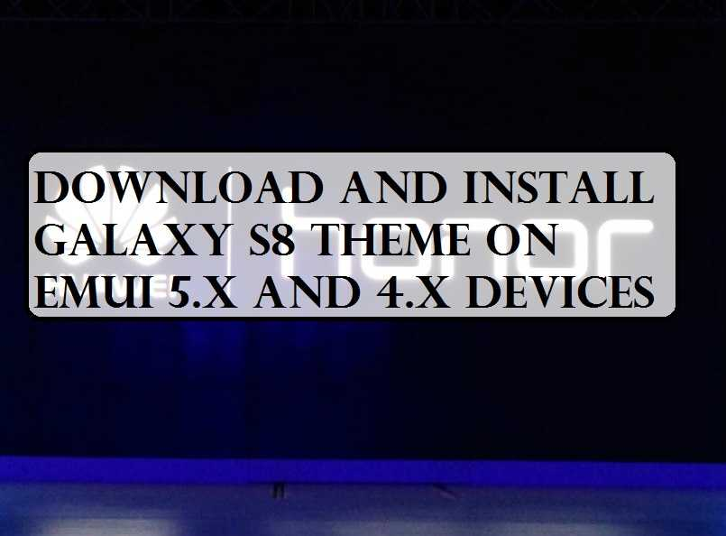 Download and Install Galaxy S8 Theme on EMUI 5 X and 4 X Devices